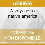 A voyage to native america cd musicale di Artisti Vari
