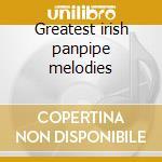 Greatest irish panpipe melodies cd musicale di Artisti Vari