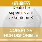 Deutsche superhits auf akkordeon 3 cd musicale di Artisti Vari