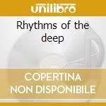 Rhythms of the deep cd musicale di Artisti Vari