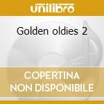 Golden oldies 2 cd musicale di Artisti Vari