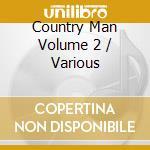 Various - Country Man Volume 2 cd musicale di Artisti Vari