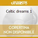 Celtic dreams 1 cd musicale di Artisti Vari
