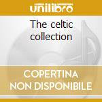 The celtic collection cd musicale di Artisti Vari