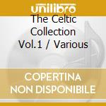 Various - The Celtic Collection Vol.1 cd musicale di Artisti Vari