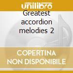 Greatest accordion melodies 2 cd musicale di Artisti Vari