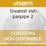Greatest irish panpipe 2 cd musicale di Artisti Vari