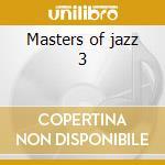 Masters of jazz 3 cd musicale di Artisti Vari