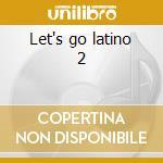 Let's go latino 2 cd musicale di Artisti Vari