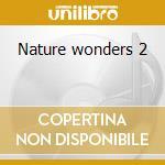 Nature wonders 2 cd musicale di Artisti Vari