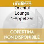 Various - Oriental Lounge 1-Appetizer cd musicale di Artisti Vari