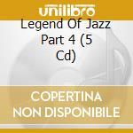 Legend Of Jazz Part 4 5cdbox cd musicale di Artisti Vari