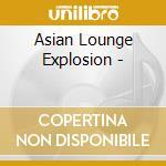 Asian lounge explosion cd musicale di Artisti Vari