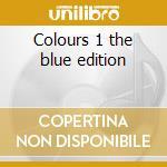 Colours 1 the blue edition cd musicale di Artisti Vari