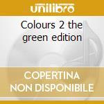 Colours 2 the green edition cd musicale di Artisti Vari