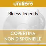 Bluess legends cd musicale di Artisti Vari
