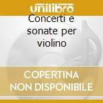 Concerti e sonate per violino cd musicale
