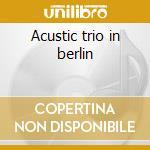 Acustic trio in berlin cd musicale di Willy Deville