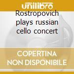 Rostropovich plays russian cello concert cd musicale di Miscellanee