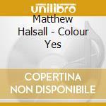Matthew Halsall - Colour Yes cd musicale di Matthew Halsall