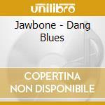 Jawbone - Dang Blues cd musicale di JAWBONE