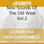 New Sounds Of The Old West Vol.2 cd musicale di V/A
