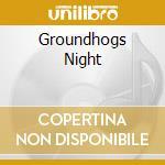 GROUNDHOGS NIGHT cd musicale di GROUNDHOGS