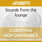 Sounds from the lounge cd musicale