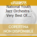 National Youth Jazz Orchestra - Very Best Of National Youth Orchestra cd musicale