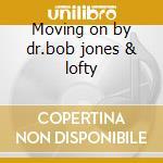 Moving on by dr.bob jones & lofty cd musicale di Artisti Vari