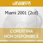 MIAMI 2001 (2CD) cd musicale di ARTISTI VARI