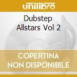 DUBSTEP ALLSTARS VOL 2                    cd musicale di Artisti Vari