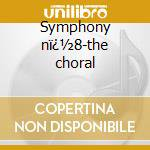 Symphony n�8-the choral cd musicale