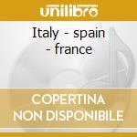Italy - spain - france cd musicale di Artisti Vari