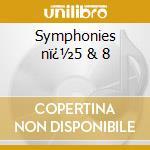 Symphonies n�5 & 8 cd musicale
