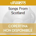 SONGS FROM SCOTLAND cd musicale di ARTISTI VARI