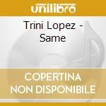 Trini Lopez - Same cd musicale