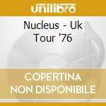 Nucleus - Uk Tour '76 cd musicale di NUCLEAUS