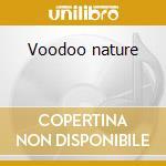 Voodoo nature cd musicale