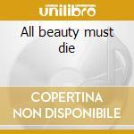 All beauty must die cd musicale di Casanova