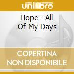 Hope - All Of My Days cd musicale di Hope