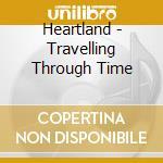 Heartland - Travelling Through Time cd musicale di Heartland