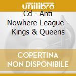 CD - ANTI NOWHERE LEAGUE - KINGS & QUEENS cd musicale di ANTI NOWHERE LEAGUE