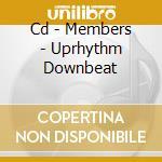 CD - MEMBERS - UPRHYTHM DOWNBEAT cd musicale di MEMBERS