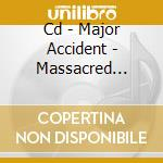CD - MAJOR ACCIDENT - MASSACRED MELODIES cd musicale di MAJOR ACCIDENT