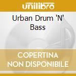 Various - Urban Drum 'N' Bass cd musicale di Artisti Vari