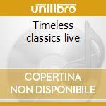 Timeless classics live cd musicale di Neil Sedaka