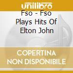 Fso - Fso Plays Hits Of Elton John cd musicale di Filmscoreorchestra