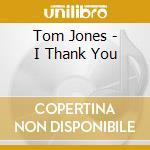 I thank you cd musicale di Tom Jones