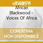 African Blackwood - Voices Of Africa cd musicale di Artisti Vari